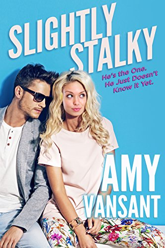 Book: Slightly Stalky - A Romantic Comedy Walks Into a Bar... by Amy Vansant