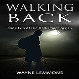Walking Back: The Dark Roads, Book 2