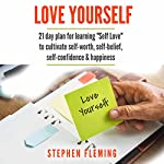 Love Yourself: 21 Day Plan for Learning 'Self-Love' to Cultivate Self-Worth, Self-Belief, Self-Confidence, Happiness | Stephen Fleming