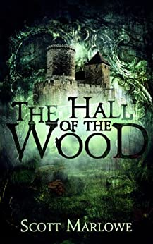 The Hall of the Wood by [Marlowe, Scott]