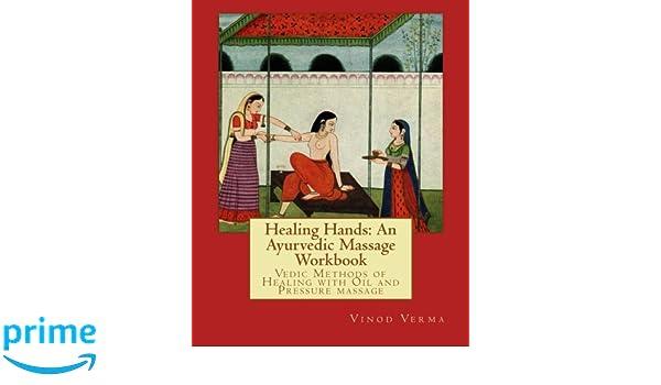 Healing Hands: An Ayurvedic Massage Workbook: Vedic massage ...