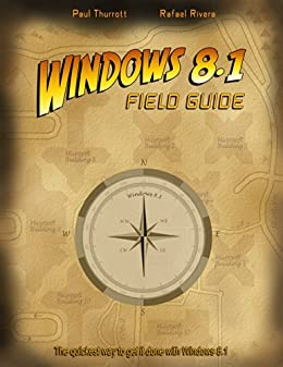 Windows 8.1 Field Guide: The quickest way to get it done with Windows 8.1 by [Thurrott, Paul, Rivera, Rafael]
