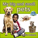 My Big and Small Pets, Bobbie Kalman, 0778794261