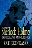 The Sherlock Holmes Triviography and Quiz Book, Kathleen Kaska, 0957152760