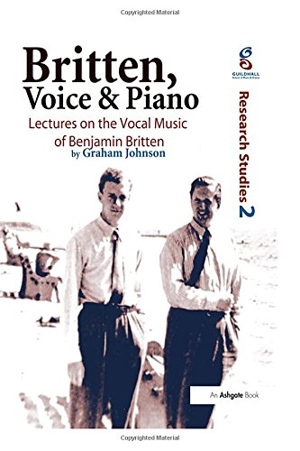 Britten, Voice and Piano: Lectures on the Vocal Music of Benjamin Britten (Guildhall Research Studies) by Brand: Ashgate Pub Ltd
