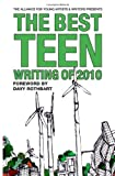 The Best Teen Writing Of 2010, Alliance for Young Artists and Writers Presents Staff, 1456315331