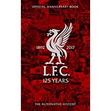LFC 125: The Alternative History: Official Liverpool Football Club Anniversary Book (English Edition)