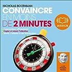 Convaincre en moins de 2 minutes | Livre audio Auteur(s) : Nicholas Boothman Narrateur(s) : François Tavares