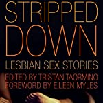 Stripped Down: Lesbian Sex Stories | Tristan Taormino (editor),Eileen Myles (editor)