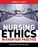 Nursing Ethics in Everyday Practice, Connie M. Ulrich, 1935476505