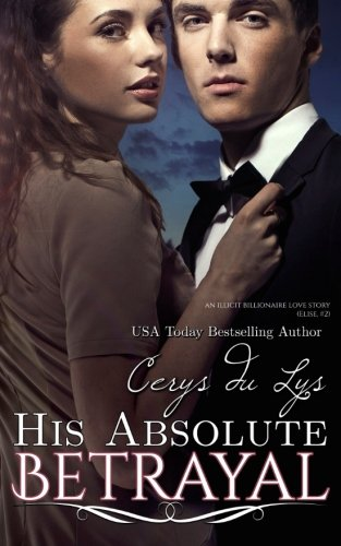 His Absolute Betrayal: An Illicit Love Story (Elise, #2) PDF