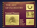 The Art of Floristry Funeral Flowers, Four Seasons Publications Staff, 0901131148