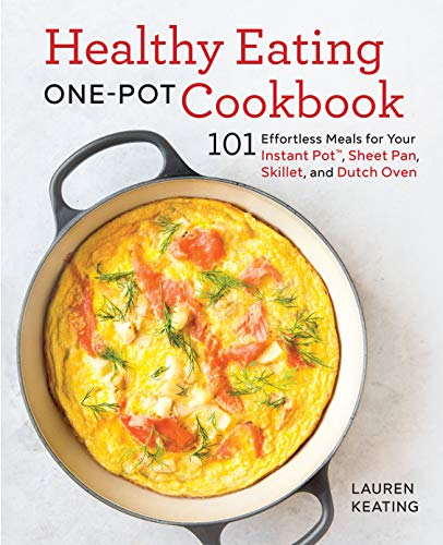 Healthy Eating One-Pot Cookbook: 101 Effortless Meals for Your Instant Pot, Sheet Pan, Skillet and Dutch Oven by Lauren Keating