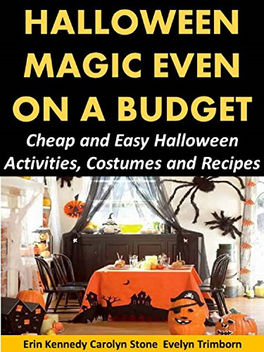 Halloween Magic Even on a Budget: Cheap and Easy Halloween Activities, Costumes and Recipes (Holiday Entertaining Book 35) -