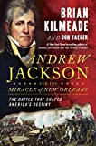 Image of Andrew Jackson and the Miracle of New Orleans: The Battle That Shaped America's Destiny