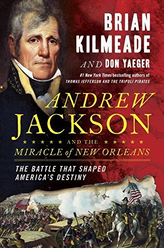 Book cover from Andrew Jackson and the Miracle of New Orleans: The Battle That Shaped Americas Destinyby Brian Kilmeade