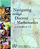 Navigating Through Discrete Mathematics in Grades 6-12, Hart, Eric W., 0873535863