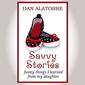 Savvy Stories: Funny Things I Learned from My Daughter Audiobook