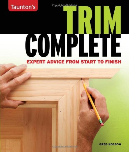 By Greg Kossow Trim Complete: Expert Advice from Start to Finish (Taunton's Complete) [Paperback]