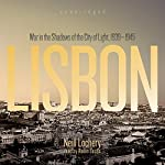 Lisbon: War in the Shadows of the City of Light, 1939–1945 | Neill Lochery