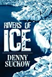 Rivers of Ice, Denny Suckow, 1462670822