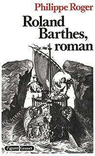 Roland Barthes, roman par Philippe Roger