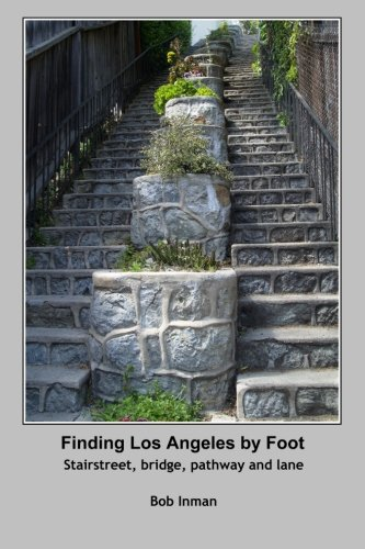 Finding Los Angeles By Foot: Stairstreet, bridge, pathway and lane
