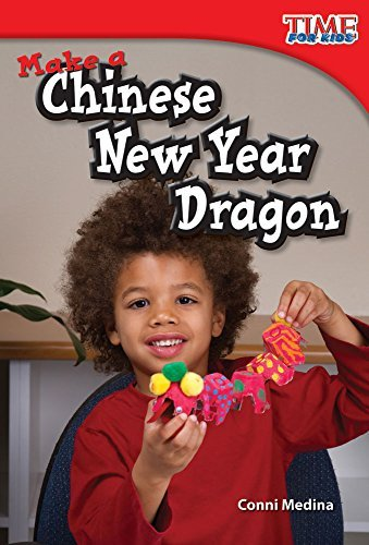 Make a Chinese New Year Dragon (Time for Kids Nonfiction Readers: Level 1.7) by Conni Medina (2011-10-01)