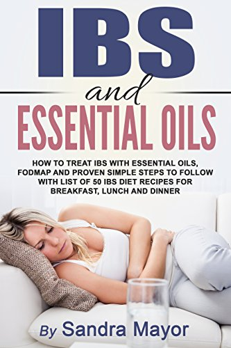 IBS and ESSENTIAL OILS: How to Treat IBS with Essential Oils, Fodmap and Proven Simple Steps to Follow with List of 50 IBS Diet Recipes for Breakfast, Lunch and Dinner (Revised Edition) by [Mayor, Sandra]