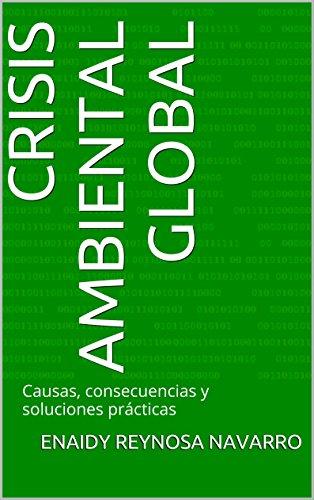 Descargar Libro Crisis Ambiental Global: Causas, Consecuencias Y Soluciones Prácticas Dr. Enaidy Reynosa Navarro