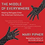 The Middle of Everywhere: Helping Refugees Enter the American Community | Mary Pipher
