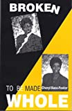Broken to Be Made Whole, Cheryl Bass-Foster, 0936369647