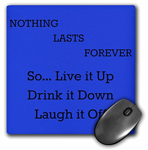 3dRose Xander Inspirational Quotes - Nothing Lasts Forever so Live it up Drink it Down Laugh it Off - Mousepad (mp_201907_1)