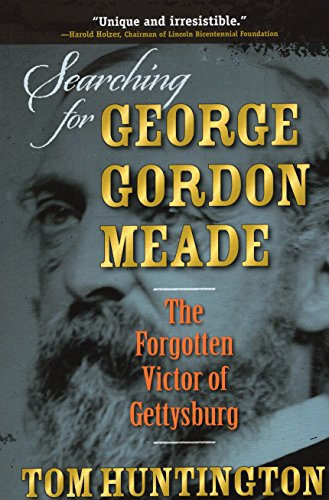 Searching For George Gordon Meade  The Forgotten Victor Of Gettysburg