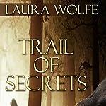 Trail of Secrets | Laura Wolfe