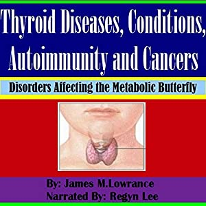 Thyroid Diseases, Conditions, Autoimmunity and Cancers Audiobook