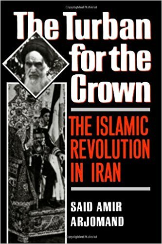 The Turban For The Crown  The Islamic Revolution In Iran  Studies In Middle Eastern History  New York N.Y. .