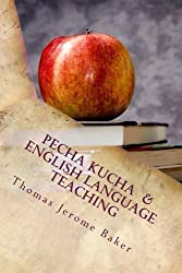 Pecha Kucha  &  English Language Teaching: Changing The Classroom