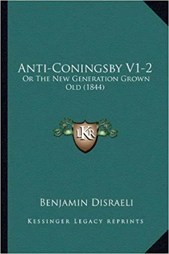 Book Anti-Coningsby V1-2: Or the New Generation Grown Old (1844)