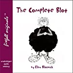 The Complete Blot: The Adventures to Date of Mysterious Mr. Blot | Elihu Blotnick