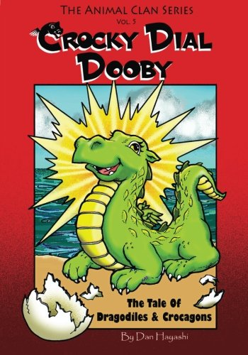 Download Crocky Dial Dooby: The Tale Of Dragodiles & Crocagons (The Animal Clan Series) (Volume 5) ebook