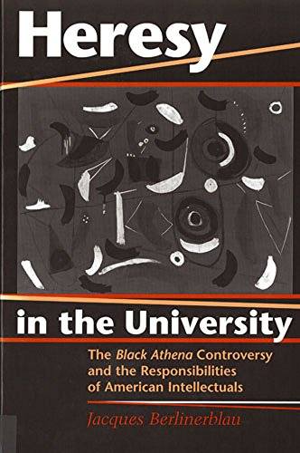 Heresy in the University: The Black Athena Controversy and the Responsibilities of American Intellectuals