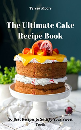 The Ultimate Cake Recipe Book 50 Best Recipes to Satisfy Your Sweet Tooth (Quick and Easy Natural Food 27) - 50 Best Cheesecakes