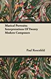 Musical Portraits; Interpretations of Twenty Modern Composers, Paul Rosenfeld, 1446071308