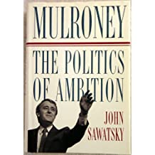 Mulroney: The Politics of Ambition