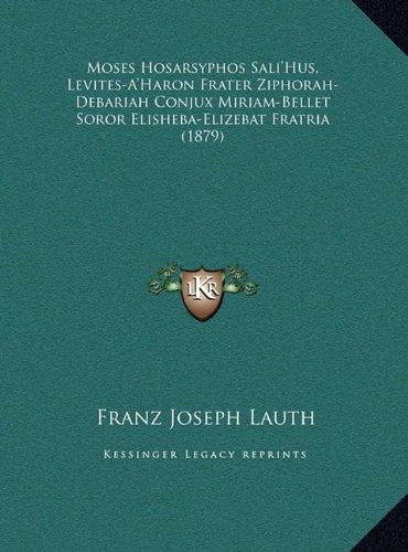 Read Online Moses Hosarsyphos Sali'Hus, Levites-A'Haron Frater Ziphorah-Debariah Conjux Miriam-Bellet Soror Elisheba-Elizebat Fratria (1879) (Latin Edition) pdf