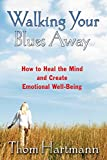 Walking Your Blues Away: How to Heal the Mind and