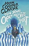 By John Cooper Clarke Ten Years in An Open Necked Shirt