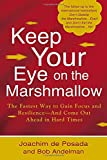 img - for Keep Your Eye on the Marshmallow: Gain Focus and Resilience-And Come Out Ahead book / textbook / text book
