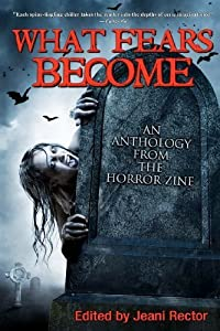 What Fears Become: An Anthology from The Horror Zine by Little, Bentley, Nicholson, Scott, Anthony, Piers, Williams, (2011) Paperback